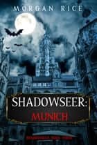 Shadowseer: Munich (Shadowseer, Book Three) ebook by Morgan Rice