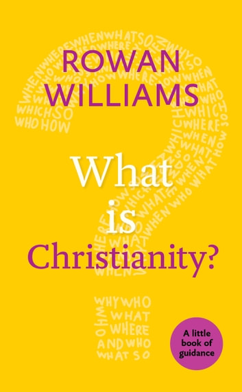 What is Christianity? - Little Book of Guidance ebook by Rowan Williams