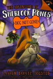 Adventures of Sherlock Bones: Dog Not Gone! ebook by Lauren Baratz-Logsted