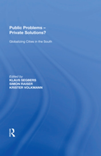 Public Problems - Private Solutions? - Globalizing Cities in the South ebook by Simon Raiser