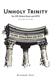 Unholy Trinity - The IMF, World Bank and WTO ebook by Richard Peet