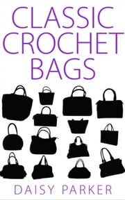Classic Crochet Bags ebook by Daisy Parker