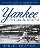 A Yankee Century and Beyond ebook by Harvey Frommer