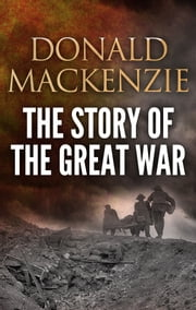 The Story of the Great War ebook by Donald A. MacKenzie