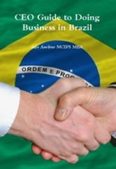 CEO Guide to Doing Business in Brazil ebook by Ade Asefeso MCIPS MBA