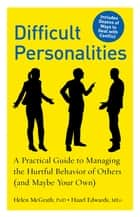 Difficult Personalities: A Practical Guide to Managing the Hurtful Behavior of Others (and Maybe Your Own) ebook by Helen McGrath Hazel Edwards
