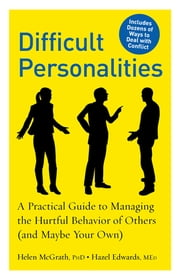 Difficult Personalities: A Practical Guide to Managing the Hurtful Behavior of Others (and Maybe Your Own) - A Practical Guide to Managing the Hurtful Behavior of Others (and Maybe Your Own) ebook by Helen McGrath Hazel Edwards