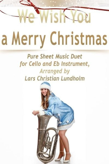 We Wish You a Merry Christmas Pure Sheet Music Duet for Cello and Eb Instrument, Arranged by Lars Christian Lundholm ebook by Pure Sheet Music