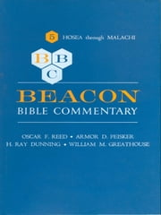 Beacon Bible Commentary, Volume 5 - Hosea Through Malachi ebook by various