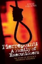 Pierrepoint - A Family of Executioners ebook by Steven Fielding