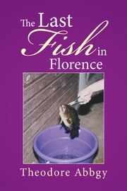 The Last Fish in Florence ebook by Theodore Abbgy