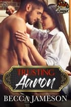 Trusting Aaron ebook by