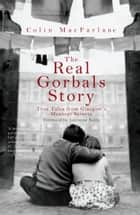 The Real Gorbals Story - True Tales from Glasgow's Meanest Streets ebook by Colin MacFarlane