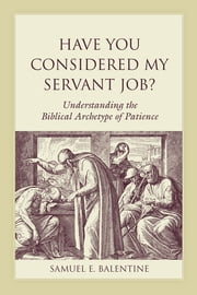 Have You Considered My Servant Job? - Understanding the Biblical Archetype of Patience ebook by Samuel E. Balentine,James L. Crenshaw