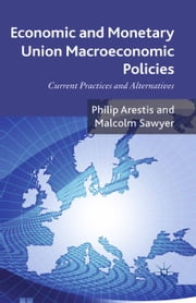 Economic and Monetary Union Macroeconomic Policies - Current Practices and Alternatives ebook by P. Arestis,Malcolm Sawyer
