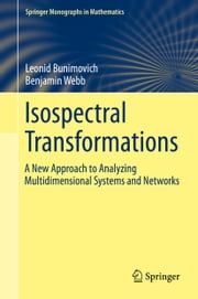 Isospectral Transformations - A New Approach to Analyzing Multidimensional Systems and Networks ebook by Leonid Bunimovich,Benjamin Webb