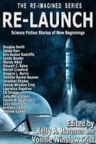 Re-Launch - science fiction stories of new beginnings ebook by Douglas Smith, James Dorr, Gregory L. Norris,...