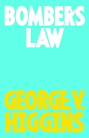 Bomber's Law ebook by George V. Higgins