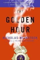 The Golden Hour - A Novel ebook by Nicholas Weinstock