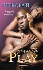 Smooth Play ebook by Regina Hart