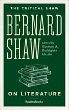 The Critical Shaw: On Literature ebook by George Bernard Shaw