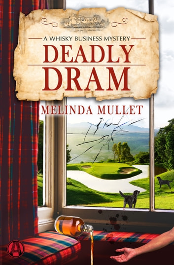 Deadly Dram - A Whisky Business Mystery ebook by Melinda Mullet