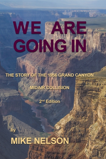 We Are Going In - The Story of the 1956 Grand Canyon Midair Collision ebook by Mike Nelson