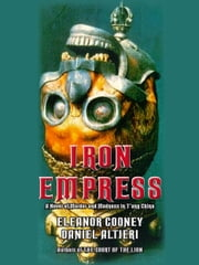 Iron Empress - A Novel of Murder and Madness in T'ang China ebook by Eleanor Cooney,Daniel Altieri