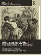 Shame, Blame, and Culpability - Crime and violence in the modern state ebook by Judith Rowbotham, Marianna Muravyeva, David Nash