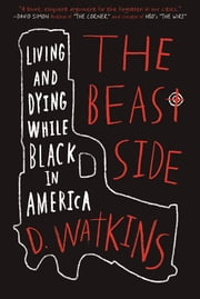 The Beast Side - Living and Dying While Black in America ebook by D. Watkins,David Talbot
