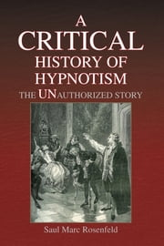 A CRITICAL History of Hypnotism ebook by Saul Marc Rosenfeld