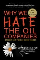Why We Hate the Oil Companies ebook by John Hofmeister