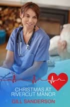 Christmas at River Cut Manor - A Heartwarming Medical Romance ebook by Gill Sanderson