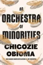 An Orchestra of Minorities ebook by Chigozie Obioma