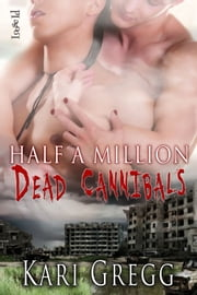 Half a Million Dead Cannibals ebook by Kari Gregg