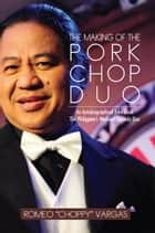 "THE MAKING OF THE PORKCHOP DUO ebook by Romeo ""Choppy"" Vargas"