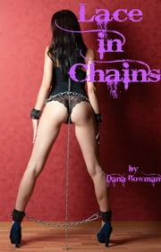 Lace in Chains (Lesbian BDSM Erotica) eBook by Dana Bowman