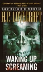 Waking Up Screaming ebook by H.P. Lovecraft