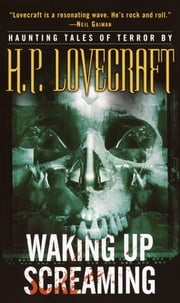 Waking Up Screaming - Haunting Tales of Terror ebook by H.P. Lovecraft