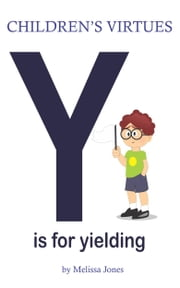 Children's Virtues: Y is for Yielding ebook by Melissa Jones