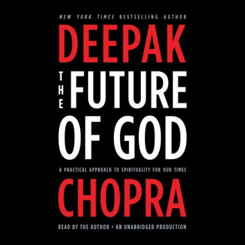 The Future of God - A Practical Approach to Spirituality for Our Times audiobook by Deepak Chopra, M.D.