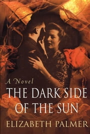 The Dark Side of the Sun - A Novel ebook by Elizabeth Palmer