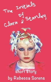 The Initials of Clara and Stanley ebook by Rebecca Sorens