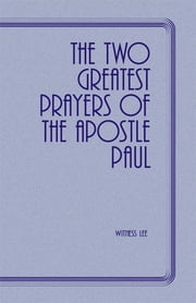 The Two Greatest Prayers of the Apostle Paul ebook by Witness Lee