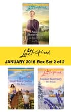 Love Inspired January 2016 - Box Set 2 of 2 - Amish Homecoming\Her Small-Town Cowboy\Alaskan Sanctuary ebook by Jo Ann Brown, Mia Ross, Teri Wilson