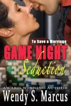To Save a Marriage: Game Night Seduction ekitaplar by Wendy S. Marcus
