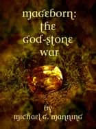 Mageborn: The God-Stone War (Book 4) ebook by Michael G. Manning