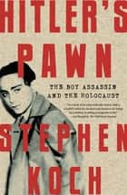 Hitler's Pawn - The Boy Assassin and the Holocaust eBook by Stephen Koch