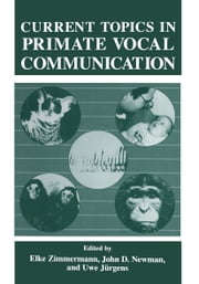 Current Topics in Primate Vocal Communication ebook by U. Jürgens,J. Newman,E. Zimmermann