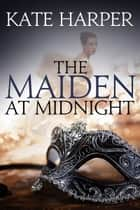 The Maiden At Midnight ebook by Kate Harper